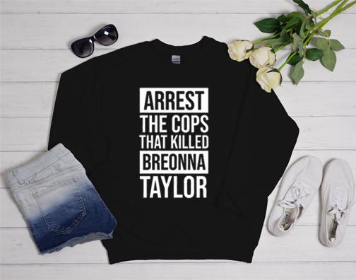 Arrest The Cops That Killed Breonna Sweatshirt