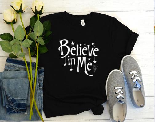 Believe in me T Shirt