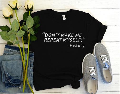 History Repeats It Self T Shirt