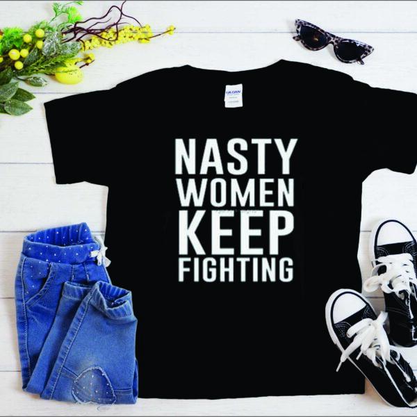 Nasty Women Keep Fighting T-Shirt