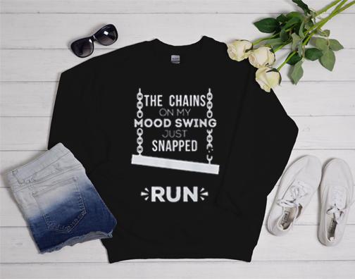 The Chains On My Mood Swing Snapped Run Sweatshirt