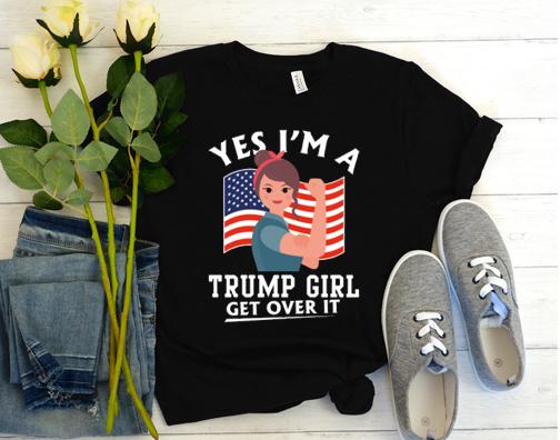 Trump 2020 I'm A Trump Girl Get Over It T-Shirt