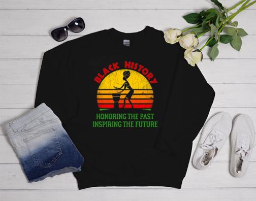 Black History Month Honoring the Past Inspiring the Future Sweatshirt
