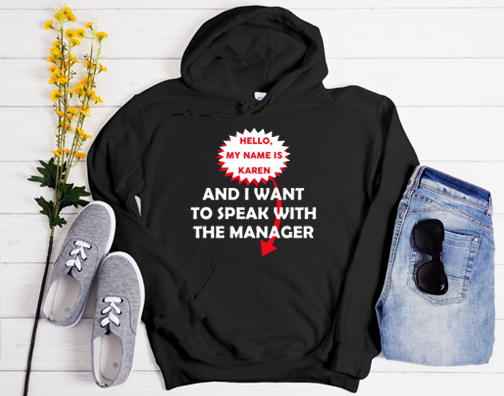 HELLO, MY NAME IS KAREN AND I WOULD LIKE TO SPEAK WITH THE MANAGER Hoodie