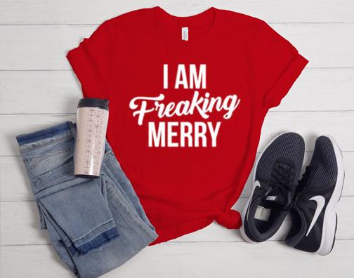I Am Freaking Merry T Shirt