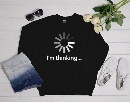 I'm Thinking Sweatshirt