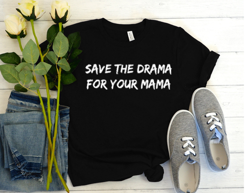 Save the Drama For Your Mama T-Shirt