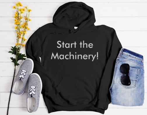 Start the Machinery! Hoodie