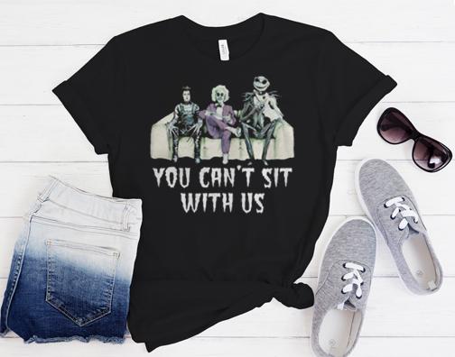 Tim Burton Jack Skellington You Can't Sit With Us Shirt