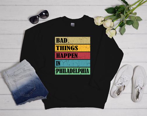 bad things happen in philadelphia Sweatshirt