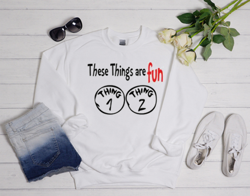 these things are fun thing 1 thing 2 Sweatshirt