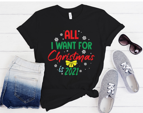 All I want for Christmas is 2021 T Shirt