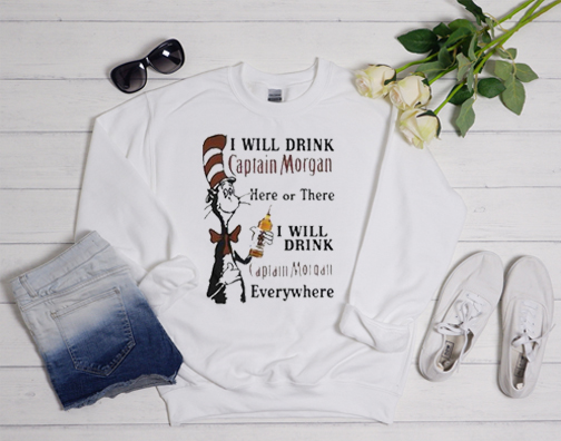 Dr Seuss I will drink Captain Morgan here or there I will drink Sweatshirt