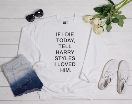 If I Die TodIf I Die Today Tell Harry Styles Sweatshirtay Tell Harry Styles Sweatshirt from bestdealstshirt.com