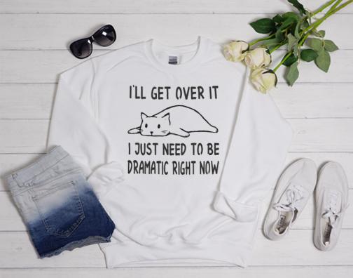 I'll get over it Sweatshirt