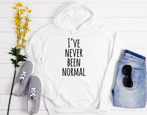 I've Never Been Normal Hoodie