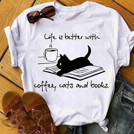 Life Is Better With Coffee Cats And Books T Shirt