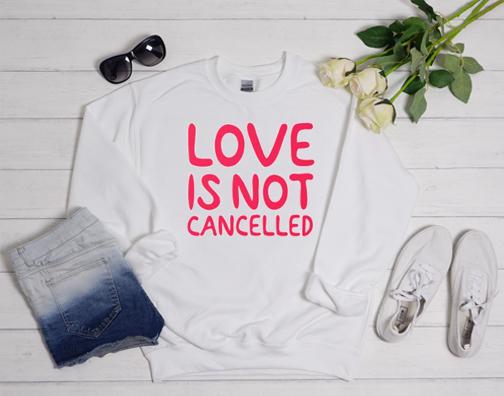 Love is not cancelled Sweatshirt