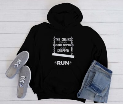 The Chains On My Mood Swing Snapped Run Hoodie