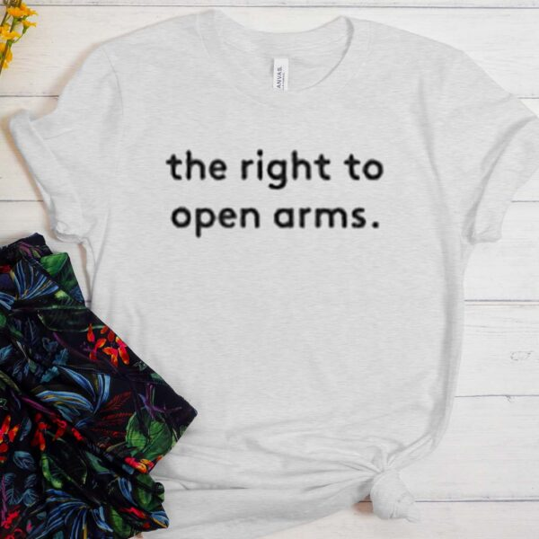 The Right To Open Arms T Shirt