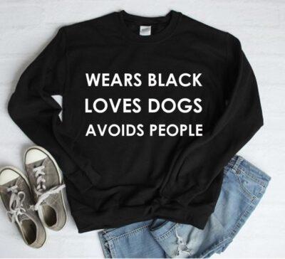 Wears black loves dogs avoids people sweatshirt