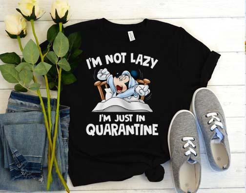 I'm Not Lazy, I'm Just In Quarantine T Shirt