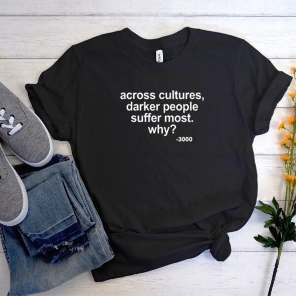 Across Cultures Darker People Suffer Most Men Women Graphic T Shirt