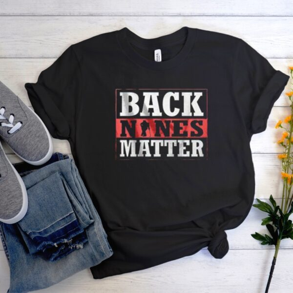 Back Nines Matter Golf Men Women Graphic T-Shirt