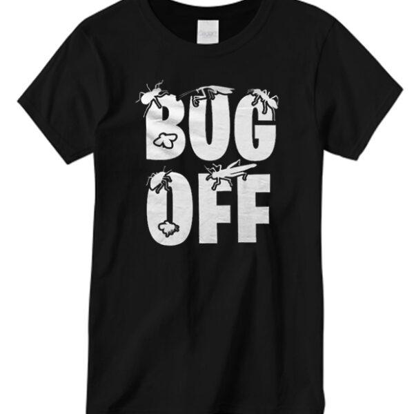 Bug off T shirt