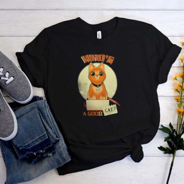 Who's A Goose Cat T Shirt